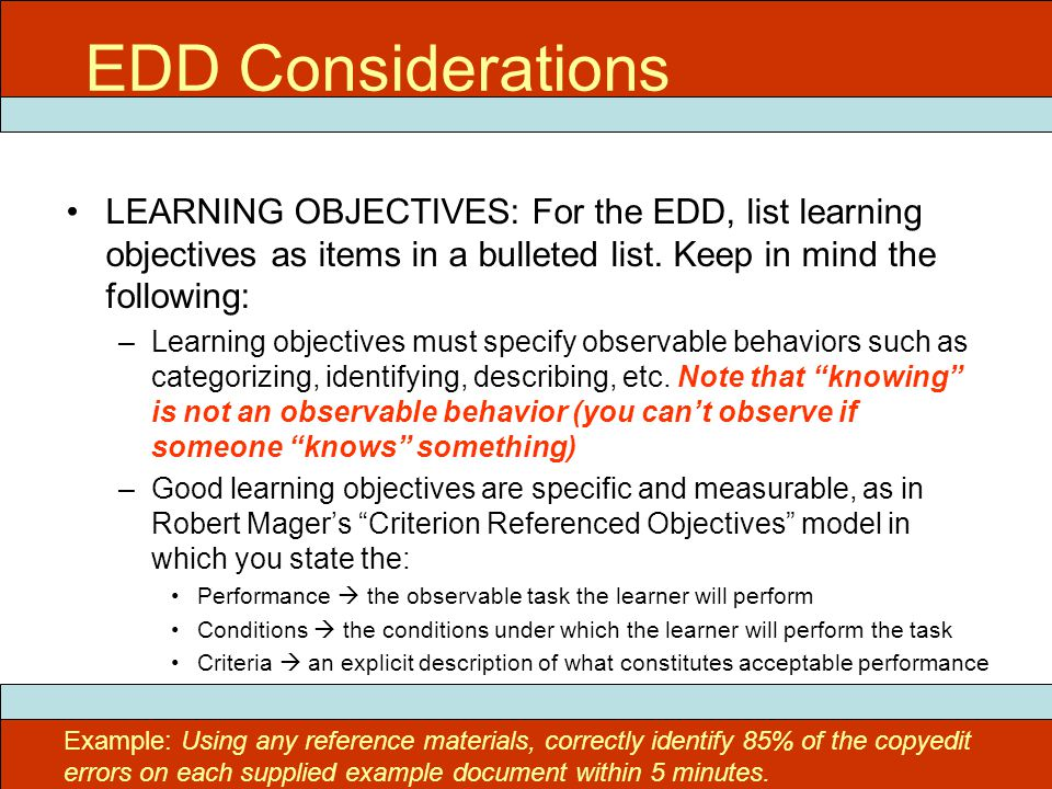 EDD Considerations LEARNING OBJECTIVES: For the EDD, list learning objectives as items in a bulleted list. Keep in mind the following: –Learning objec