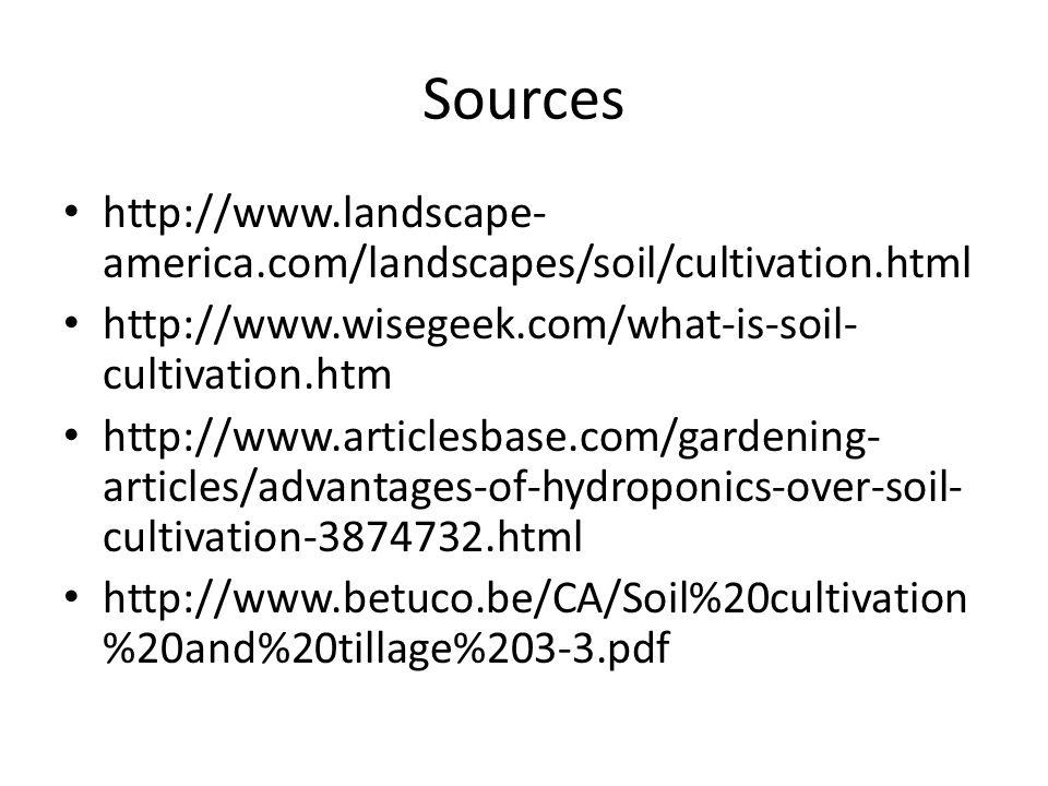 Sources http://www.landscape- america.com/landscapes/soil/cultivation.html http://www.wisegeek.com/what-is-soil- cultivation.htm http://www.articlesba