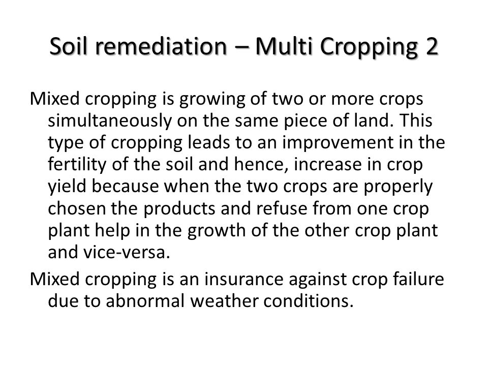 Soil remediation – Multi Cropping 2 Mixed cropping is growing of two or more crops simultaneously on the same piece of land. This type of cropping lea