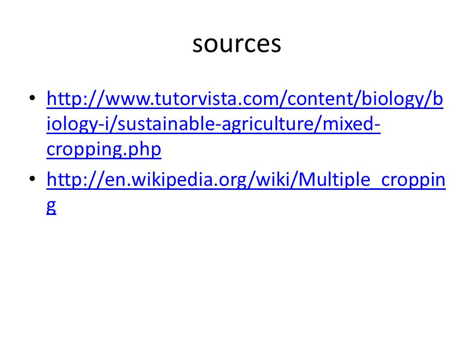 sources http://www.tutorvista.com/content/biology/b iology-i/sustainable-agriculture/mixed- cropping.php http://www.tutorvista.com/content/biology/b i