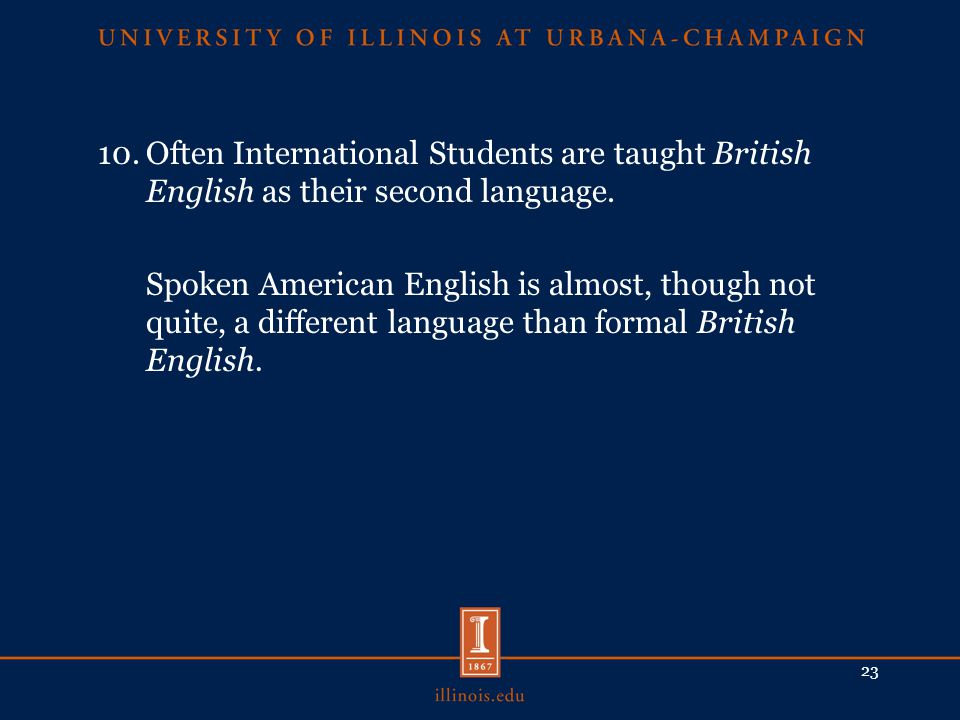 10.Often International Students are taught British English as their second language.