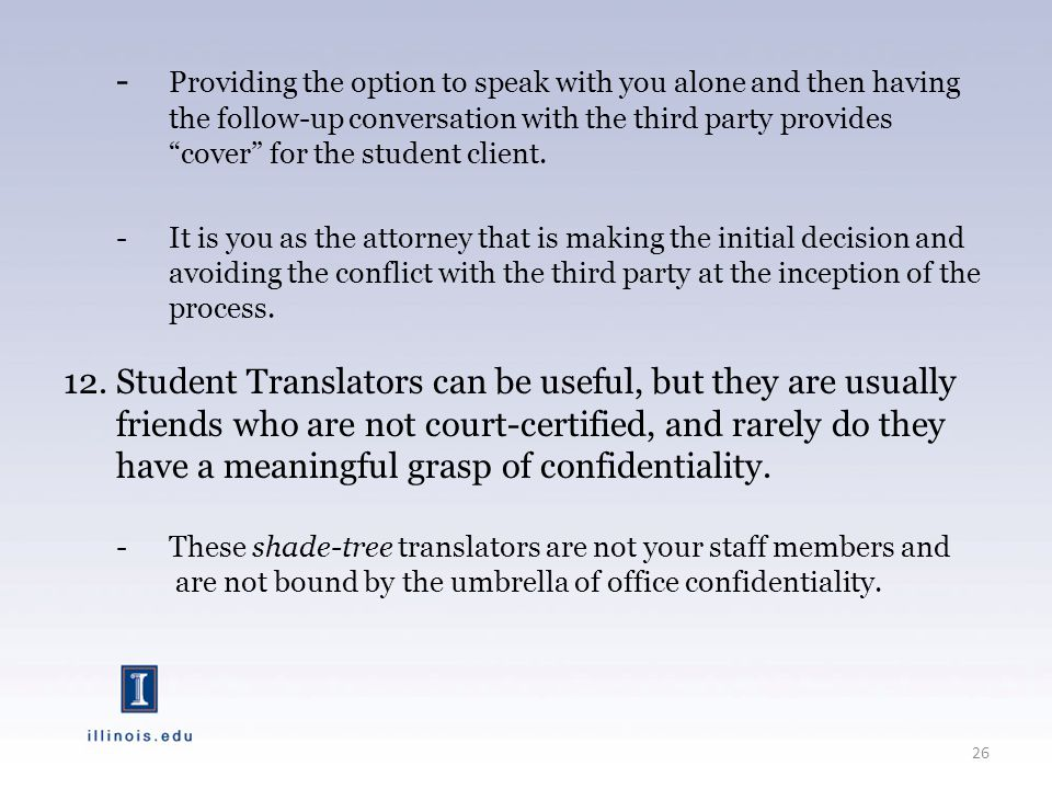 - Providing the option to speak with you alone and then having the follow-up conversation with the third party provides cover for the student client.