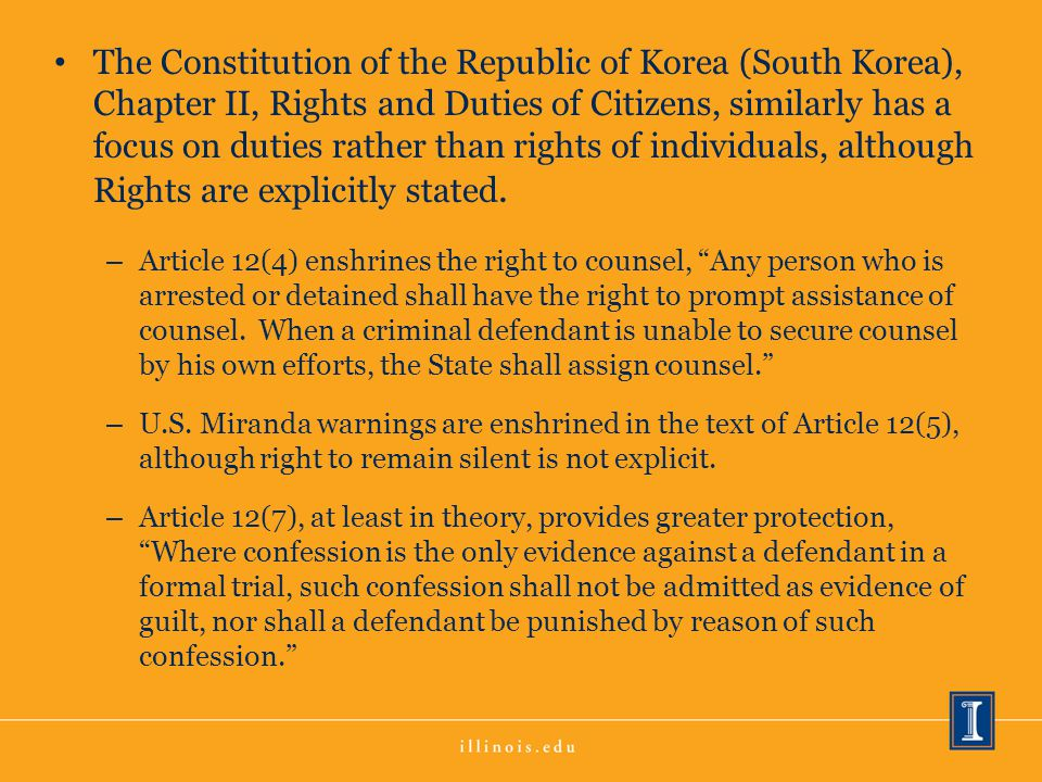 The Constitution of the Republic of Korea (South Korea), Chapter II, Rights and Duties of Citizens, similarly has a focus on duties rather than rights of individuals, although Rights are explicitly stated.