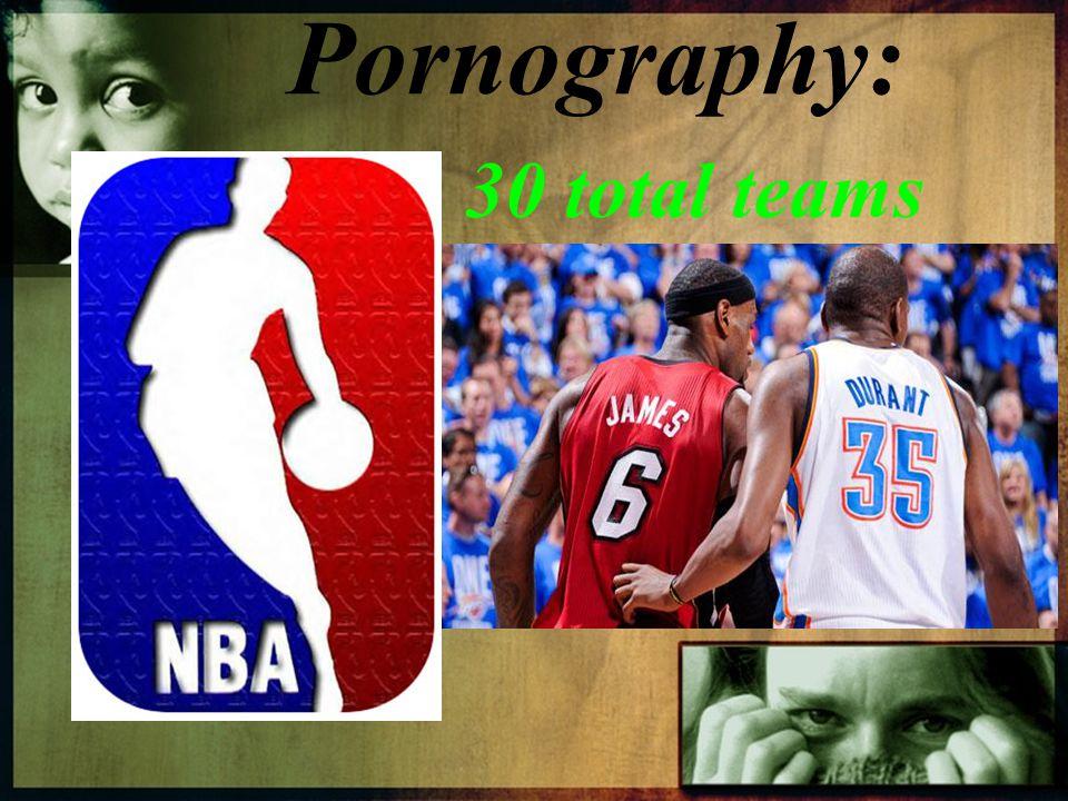 Pornography: 30 total teams
