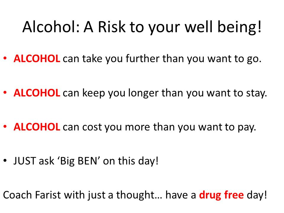 Alcohol: A Risk to your well being.ALCOHOL can take you further than you want to go.