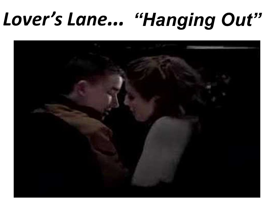 Lover's Lane … Hanging Out