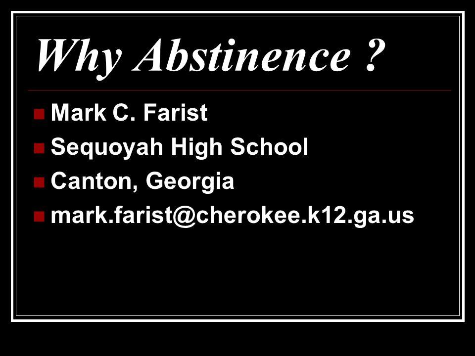 Why Abstinence ? Mark C. Farist Sequoyah High School Canton, Georgia mark.farist@cherokee.k12.ga.us