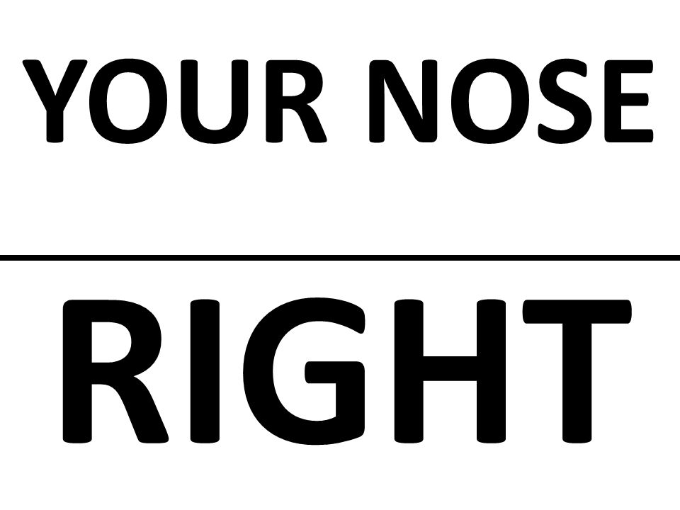 YOUR NOSE RIGHT
