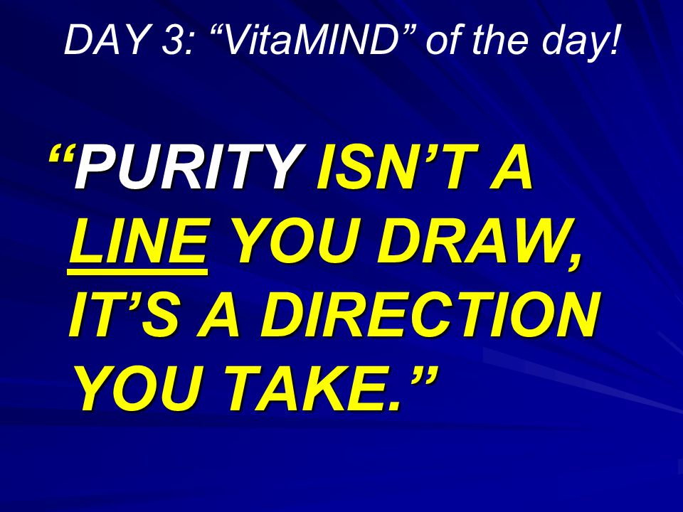 DAY 3: VitaMIND of the day! PURITY ISN'T A LINE YOU DRAW, IT'S A DIRECTION YOU TAKE.