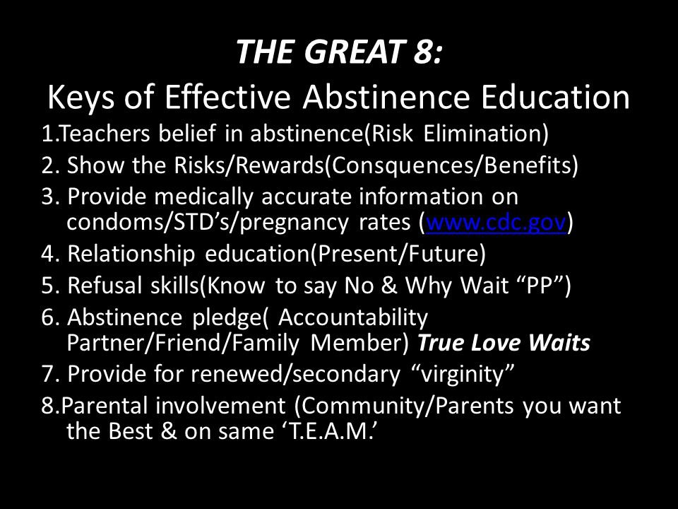 THE GREAT 8: Keys of Effective Abstinence Education 1.Teachers belief in abstinence(Risk Elimination) 2.