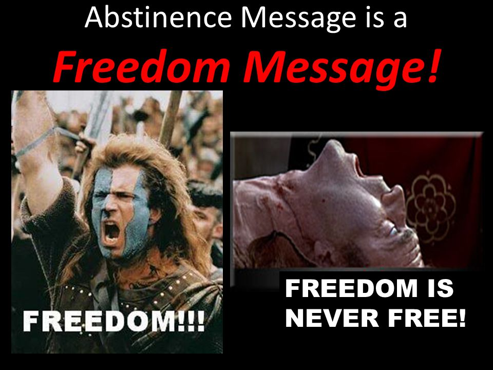 Abstinence Message is a Freedom Message! FREEDOM IS NEVER FREE!
