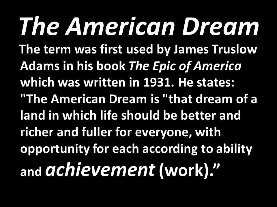The American Dream The term was first used by James Truslow Adams in his book The Epic of America which was written in 1931.