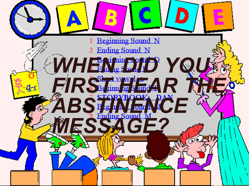 WHEN DID YOU FIRST HEAR THE ABSTINENCE MESSAGE?