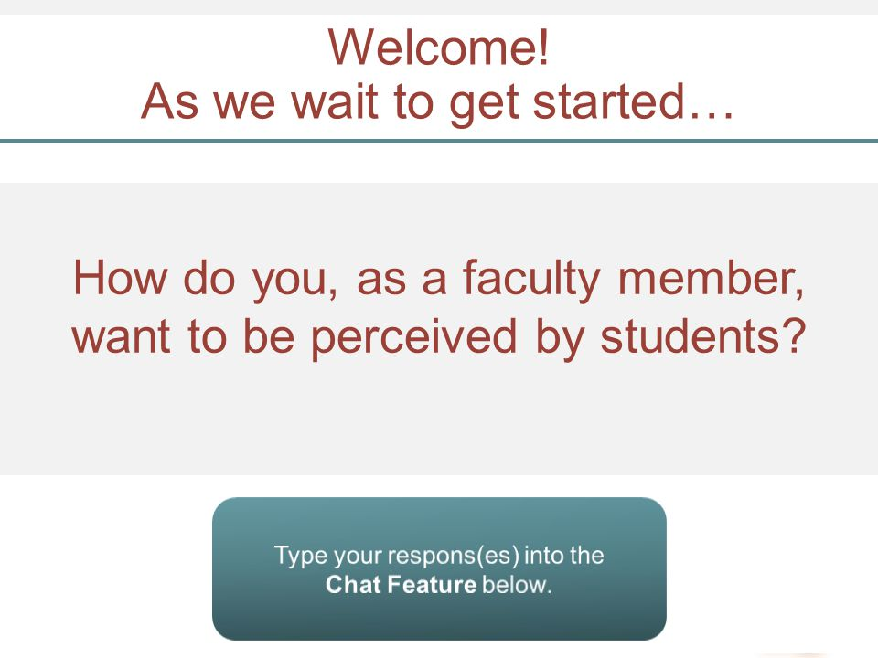 How do you, as a faculty member, want to be perceived by students? Welcome! As we wait to get started…