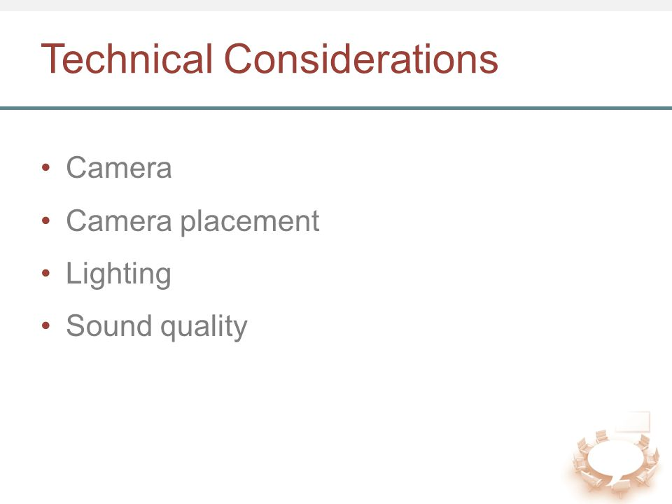 Technical Considerations Camera Camera placement Lighting Sound quality