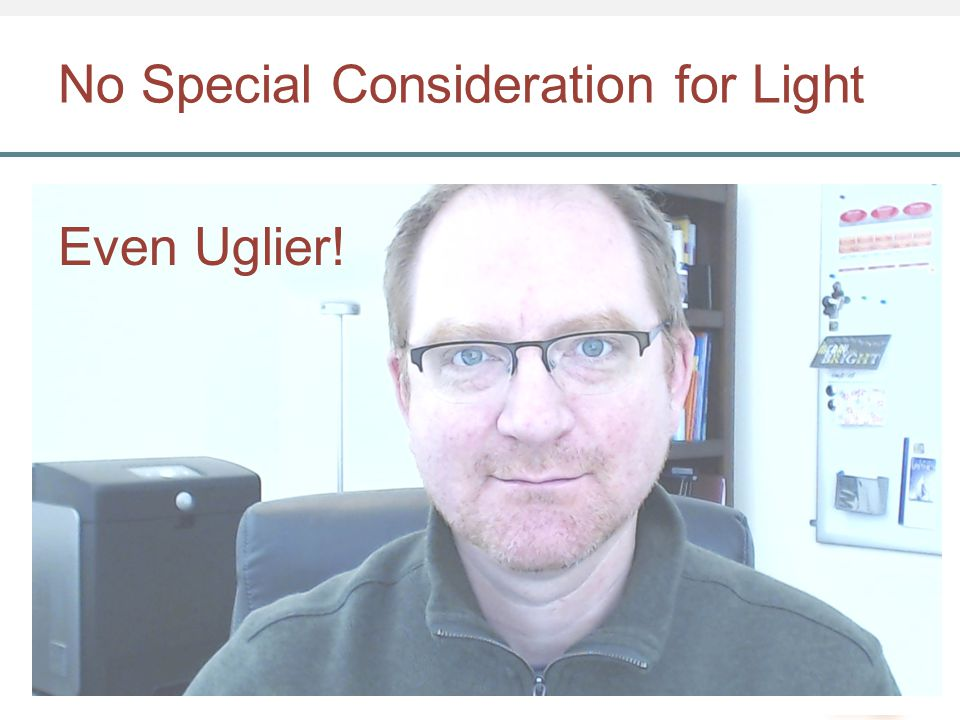 No Special Consideration for Light Even Uglier!