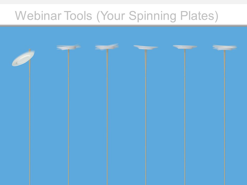 Webinar Tools (Your Spinning Plates)