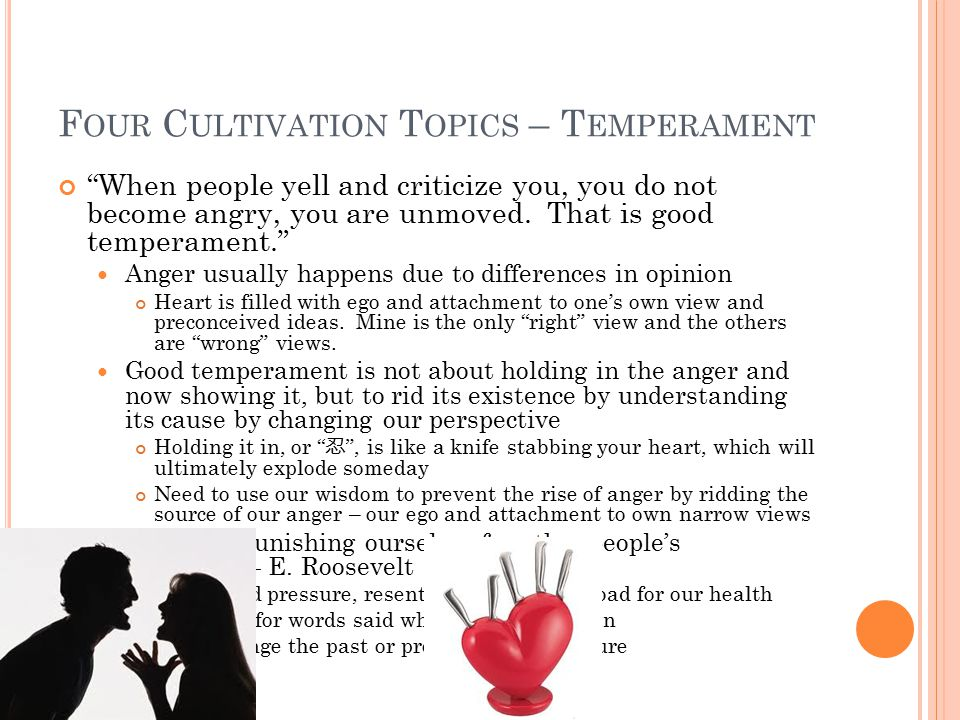 """F OUR C ULTIVATION T OPICS – T EMPERAMENT """"When people yell and criticize you, you do not become angry, you are unmoved. That is good temperament."""" An"""