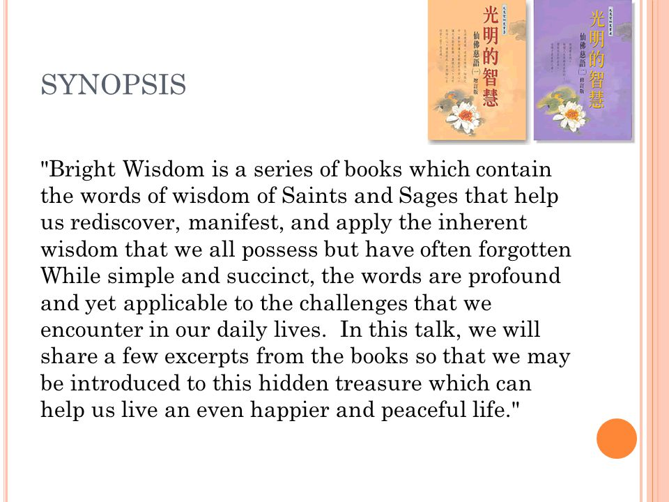 SYNOPSIS Bright Wisdom is a series of books which contain the words of wisdom of Saints and Sages that help us rediscover, manifest, and apply the inherent wisdom that we all possess but have often forgotten While simple and succinct, the words are profound and yet applicable to the challenges that we encounter in our daily lives.