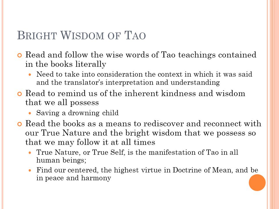 B RIGHT W ISDOM OF T AO Read and follow the wise words of Tao teachings contained in the books literally Need to take into consideration the context i