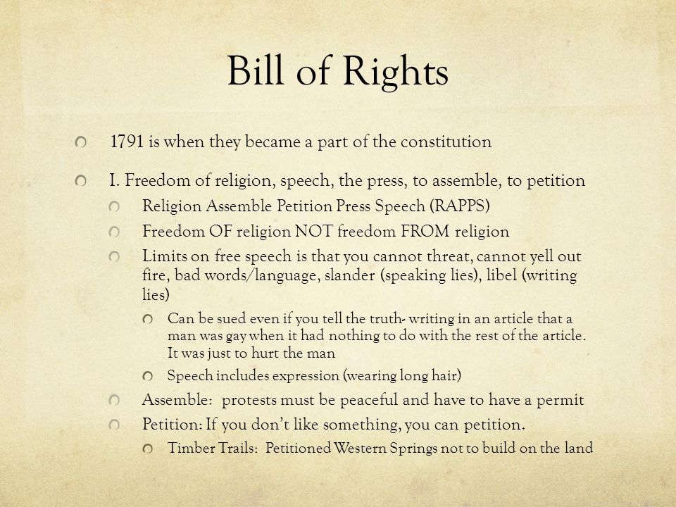Bill of Rights 1791 is when they became a part of the constitution I. Freedom of religion, speech, the press, to assemble, to petition Religion Assemb