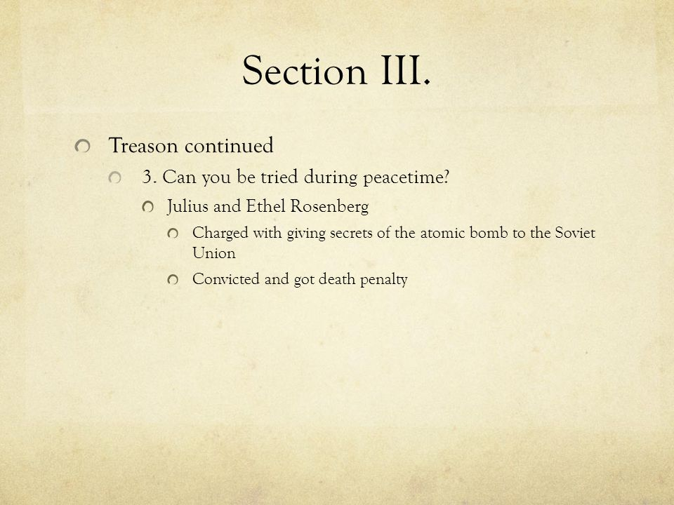 Section III. Treason continued 3. Can you be tried during peacetime.