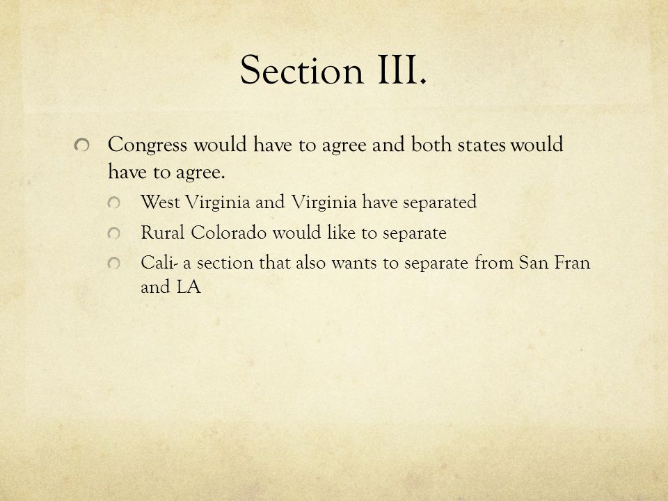Section III. Congress would have to agree and both states would have to agree. West Virginia and Virginia have separated Rural Colorado would like to