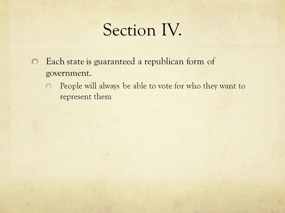 Section IV. Each state is guaranteed a republican form of government.
