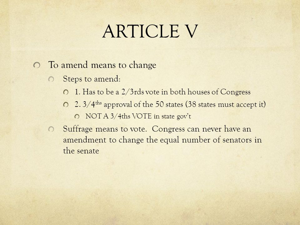 ARTICLE V To amend means to change Steps to amend: 1.