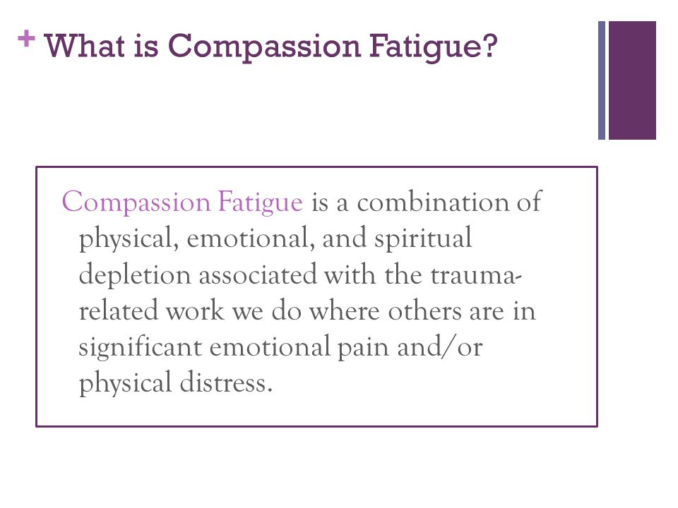 + What is Compassion Fatigue.