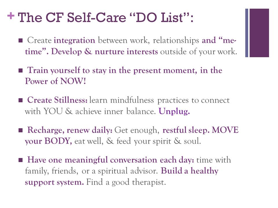 + The CF Self-Care DO List : Create integration between work, relationships and me- time .