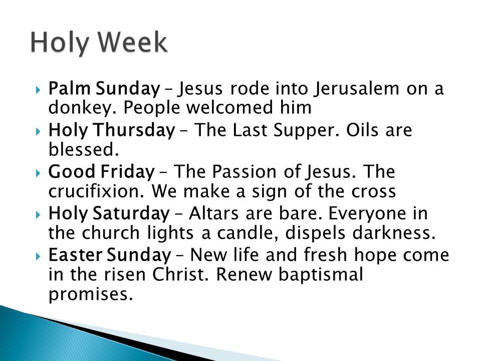  Palm Sunday – Jesus rode into Jerusalem on a donkey.