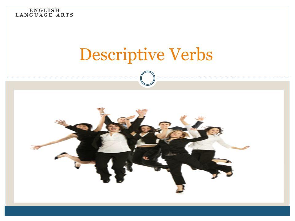 ENGLISH LANGUAGE ARTS Descriptive Verbs