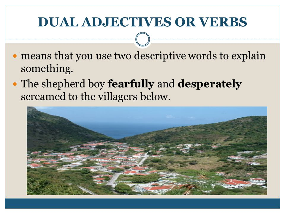 DUAL ADJECTIVES OR VERBS means that you use two descriptive words to explain something.