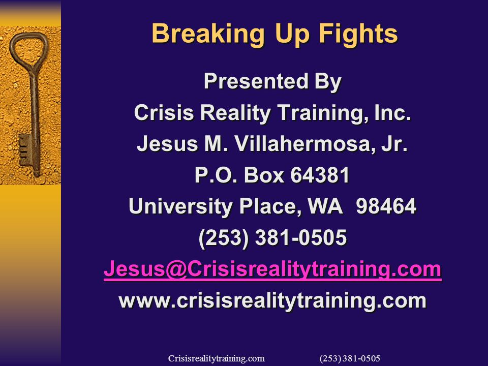 Crisisrealitytraining.com (253) 381-0505 Breaking Up Fights Presented By Crisis Reality Training, Inc.