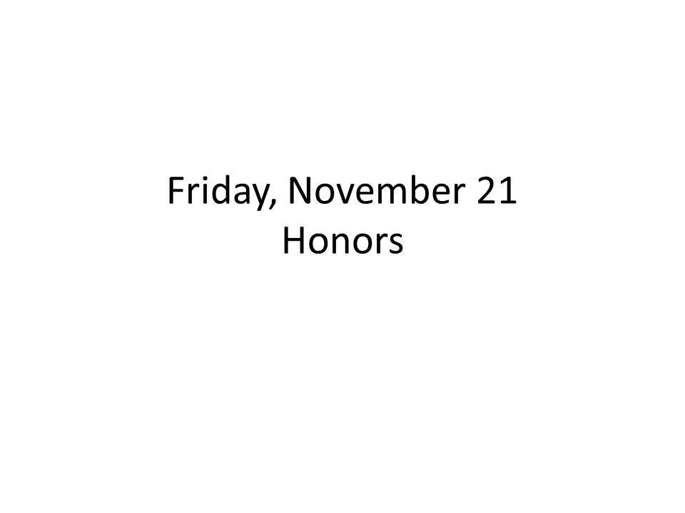 Friday, November 21 Honors