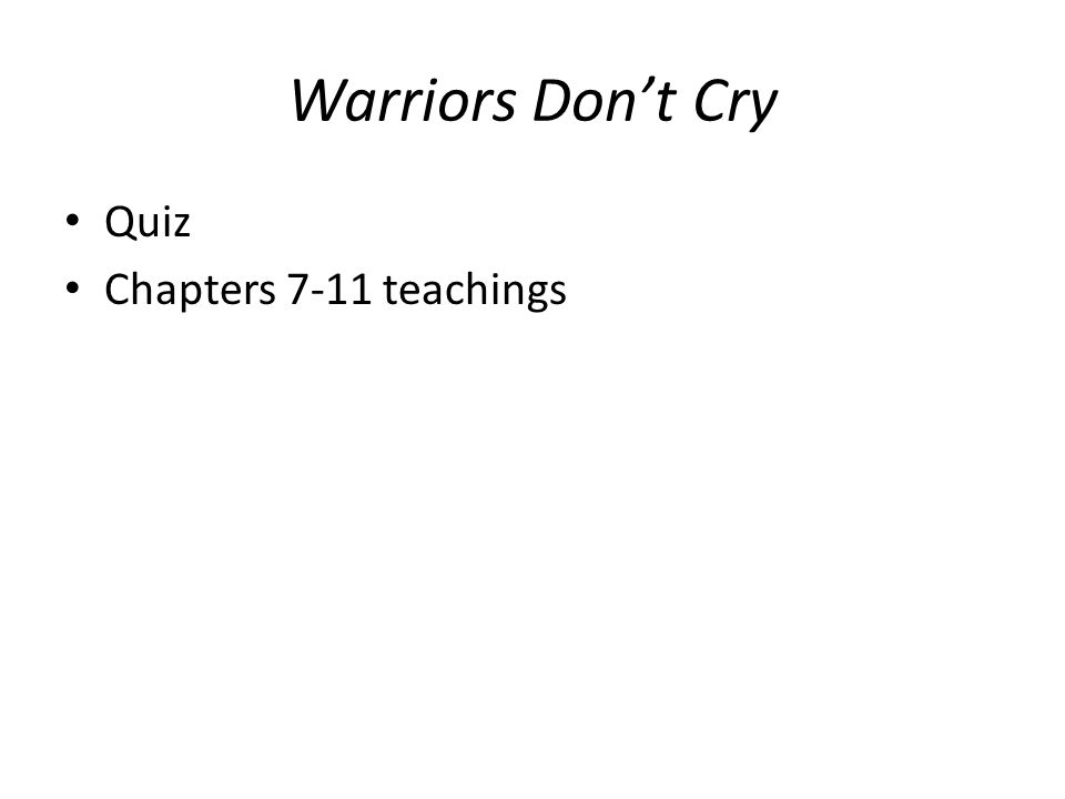 Warriors Don't Cry Quiz Chapters 7-11 teachings