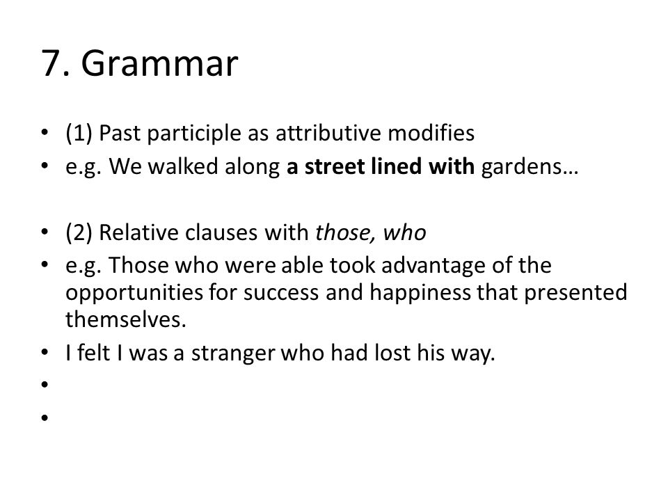 7. Grammar (1) Past participle as attributive modifies e.g.