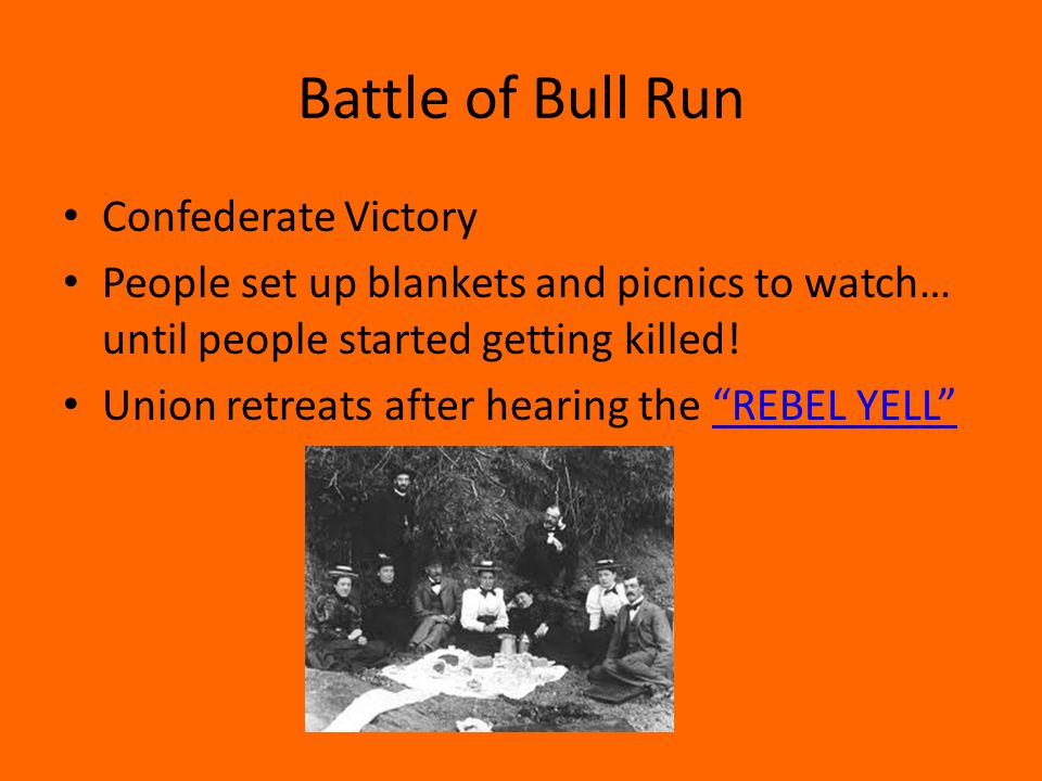 Battle of Bull Run Confederate Victory People set up blankets and picnics to watch… until people started getting killed.