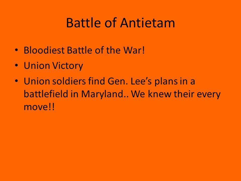 Battle of Antietam Bloodiest Battle of the War. Union Victory Union soldiers find Gen.