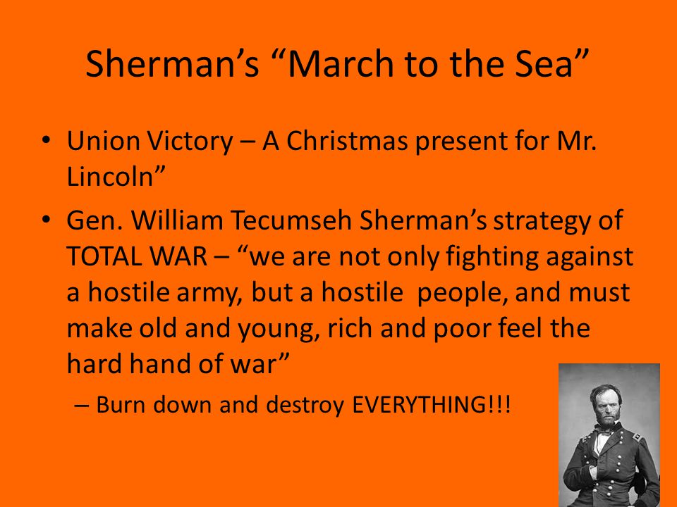 """Sherman's """"March to the Sea"""" Union Victory – A Christmas present for Mr. Lincoln"""" Gen. William Tecumseh Sherman's strategy of TOTAL WAR – """"we are not"""