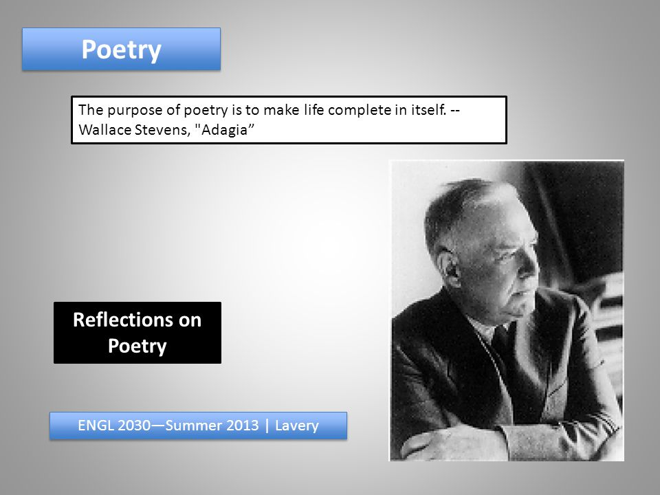 Poetry The purpose of poetry is to make life complete in itself.