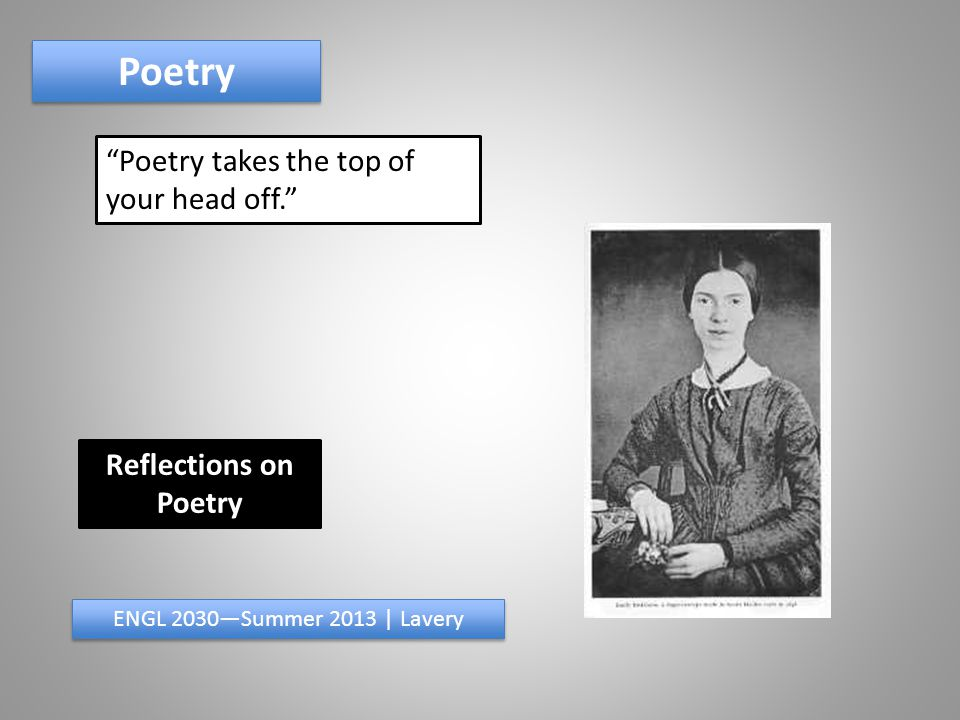 Poetry takes the top of your head off. Poetry ENGL 2030—Summer 2013 | Lavery Reflections on Poetry