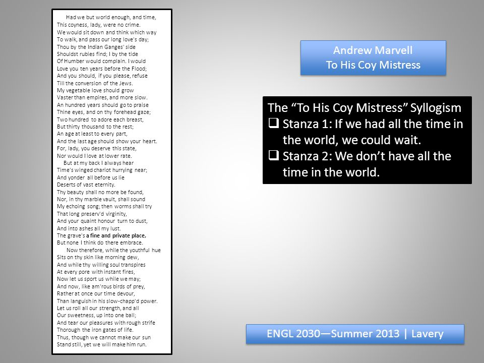 Andrew Marvell To His Coy Mistress Andrew Marvell To His Coy Mistress ENGL 2030—Summer 2013 | Lavery The To His Coy Mistress Syllogism  Stanza 1: If we had all the time in the world, we could wait.