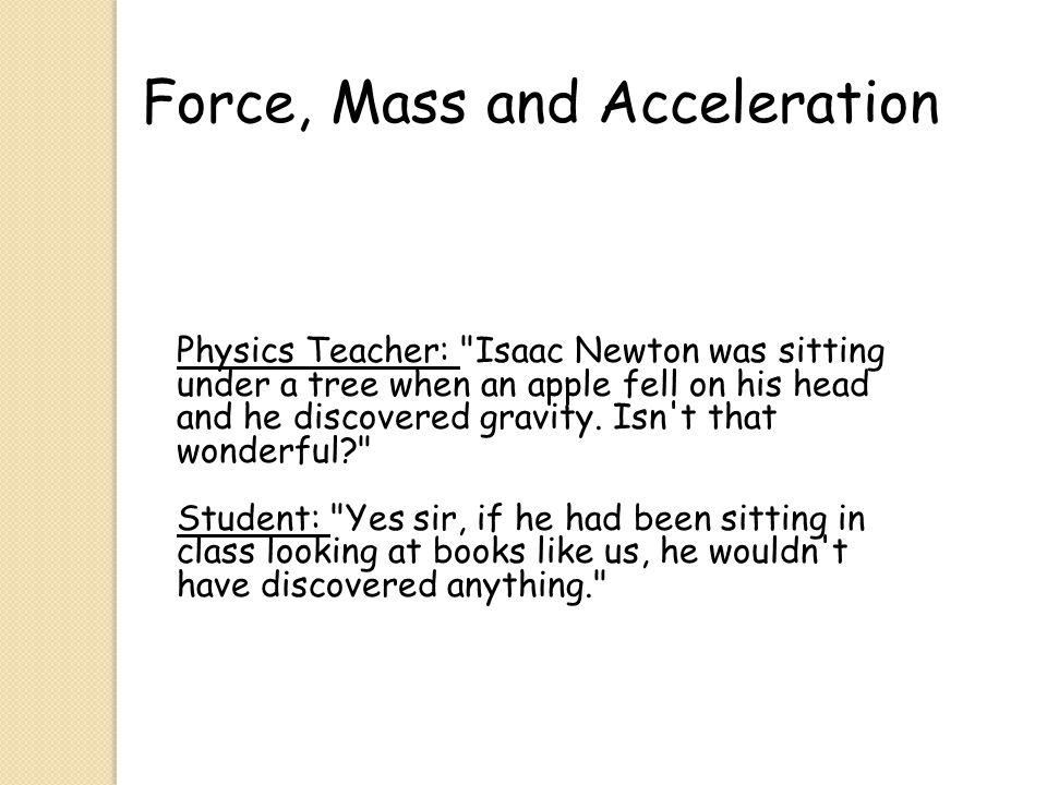 Force, Mass and Acceleration Physics Teacher: