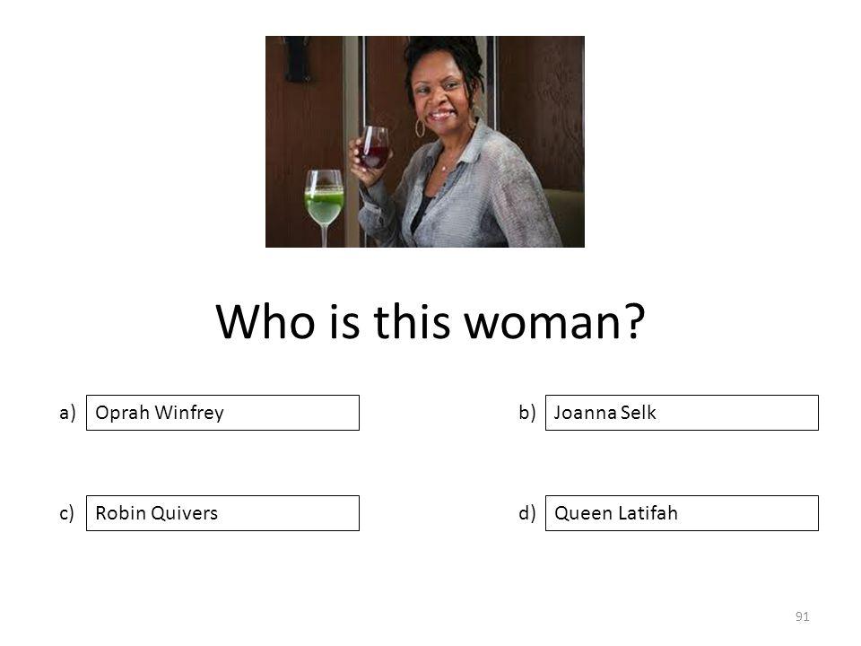 Who is this woman a) c) b) d) Joanna Selk Robin QuiversQueen Latifah Oprah Winfrey 91