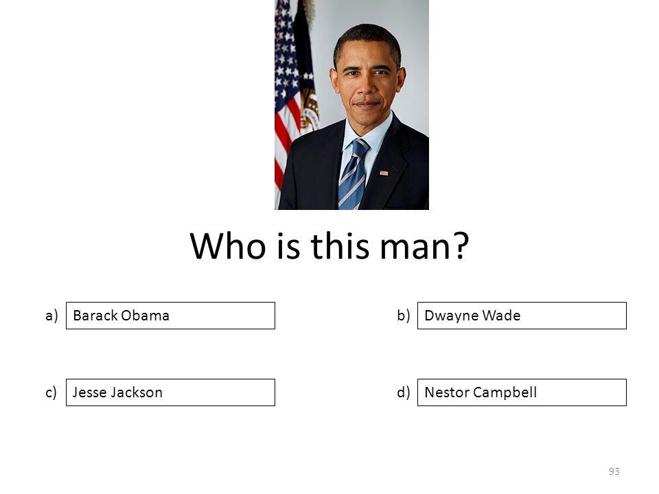 Who is this man a) c) b) d) Dwayne Wade Jesse JacksonNestor Campbell Barack Obama 93