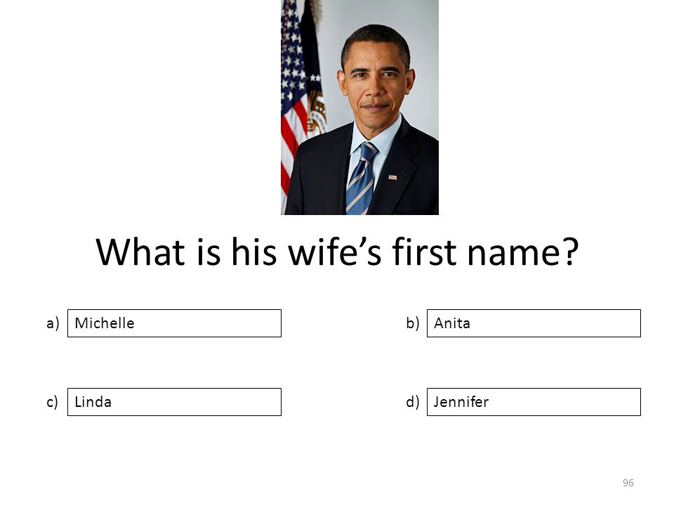 What is his wife's first name a) c) b) d) Anita LindaJennifer Michelle 96
