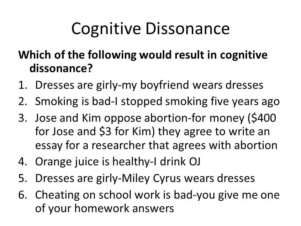 Cognitive Dissonance Which of the following would result in cognitive dissonance? 1.Dresses are girly-my boyfriend wears dresses 2.Smoking is bad-I st