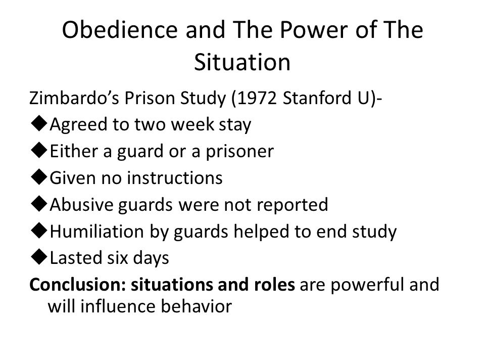 Obedience and The Power of The Situation Zimbardo's Prison Study (1972 Stanford U)-  Agreed to two week stay  Either a guard or a prisoner  Given n